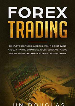 Forex trading: guida completa per principianti per apprendere le migliori strategie, strumenti, strumenti per generare reddito passivo e psicologia del mercato su coppie valutarie (edizione inglese)