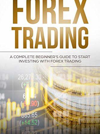 Forex trading: una guida completa per principianti per iniziare a investire con il Forex trading (edizione inglese)