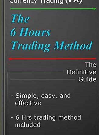 Il metodo di trading di sei ore: Forex trading con facilità e semplicità (edizione inglese)