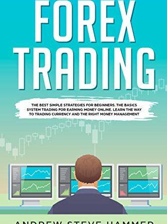 Forex trading: le migliori strategie semplici per i principianti. Il sistema di base di trading per guadagnare soldi online. Scopri come negoziare valuta e la giusta gestione del denaro (English Edition)