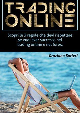 TRADING ONLINE: Scopri le 3 regole che devi rispettare se vuoi aver successo nel trading online e nel forex