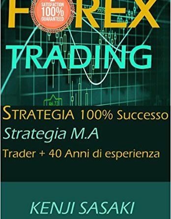 STRATEGIA DI TRADING FOREX 100% SUCCESSO GARANTITO: Strategia Facile, Trader con Oltre 40 Anni di Esperienza, Sistema di Trading Giornaliero