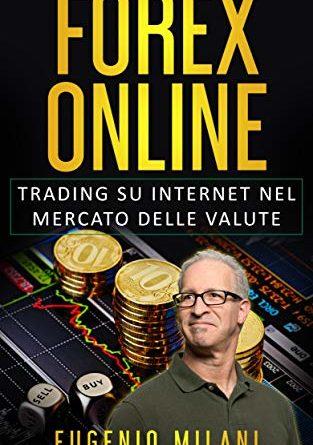 FOREX ONLINE: Trading su Internet nel Mercato delle Valute (TRADING & FOREX Vol. 3)