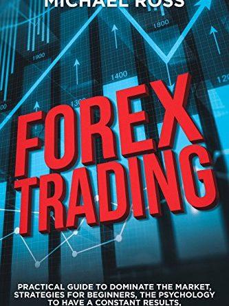 Forex trading: GUIDA PRATICA per dominare il mercato, strategie per principianti, psicologia per avere risultati, consigli e trucchi costanti (edizione inglese)