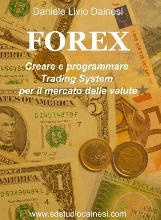 FOREX - Creare e creare sistemi di trading per il mercato delle valute