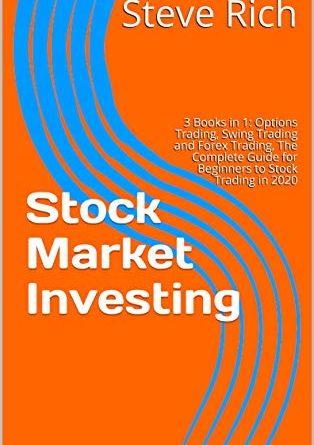 Investimenti in borsa: 3 libri in 1: Trading di opzioni, Swing Trading e Forex Trading, La guida completa per principianti al trading di azioni nel 2020 (edizione inglese)