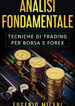 ANALISI FONDAMENTALE: Tecniche di Trading per Borsa e Forex (TRADING & FOREX Vol. 2)