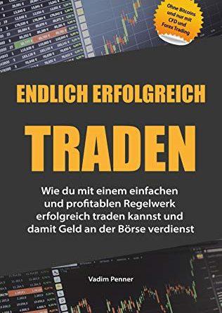 Endlich erfolgreich traden: Wie du mit einem einfachen Regelwerk endlich erfolgreich traden kannst und damit Geld an der Börse verdienst, ohne Bitcoin ... mit CFD und Forex Trading (Edizione tedesca)